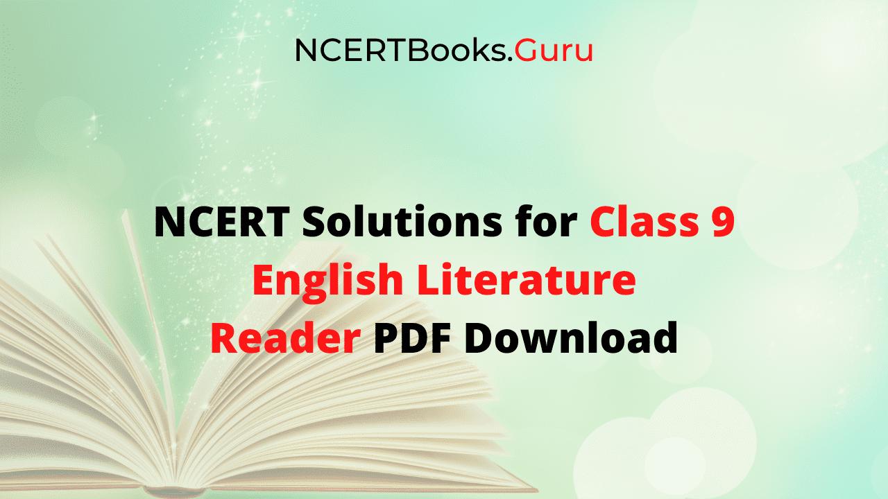 NCERT Solutions Class 9 English Literature Reader PDF Download