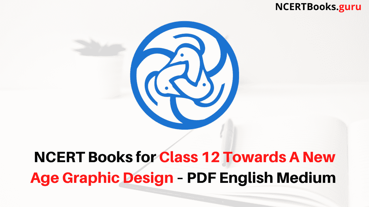 NCERT Books for Class 12 Towards A New Age Graphic Design PDF Download