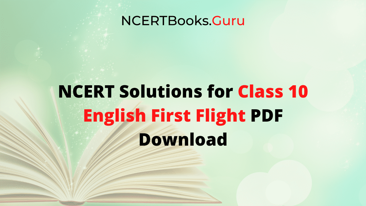 NCERT Solutions for Class 10 English First Flight Free PDF Download