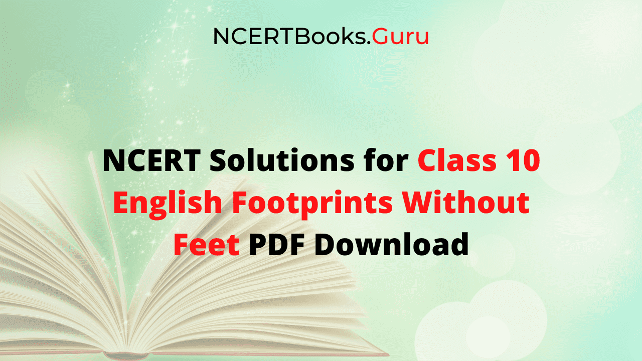 NCERT Solutions for Class 10 English Footprints Without Feet Free PDF Download