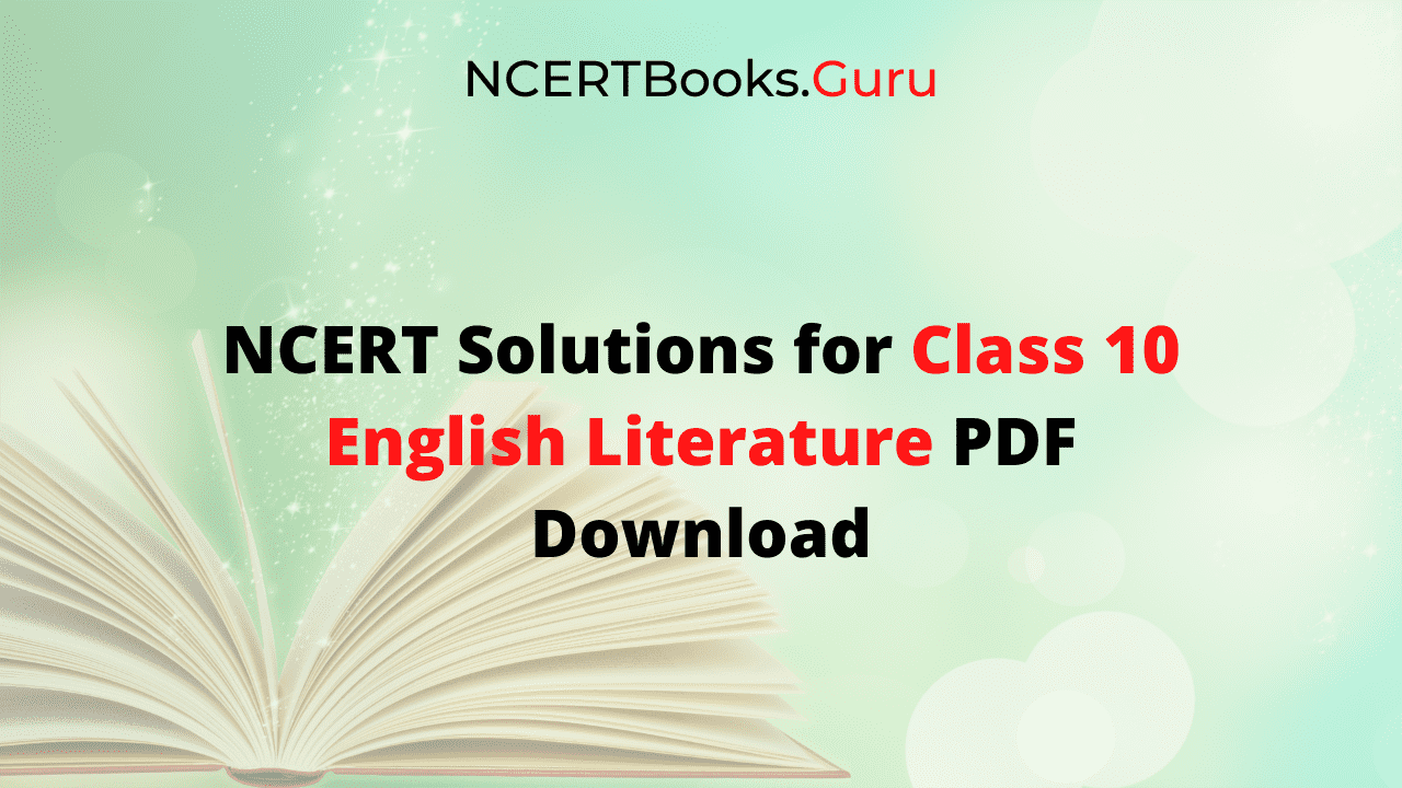 NCERT Solutions for Class 10 English Literature Reader PDF Download