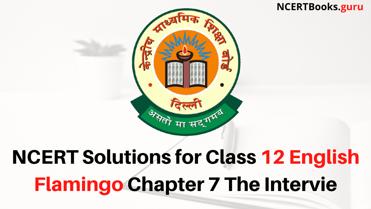 NCERT Solutions for Class 12 English Flamingo Chapter 7 The Intervie