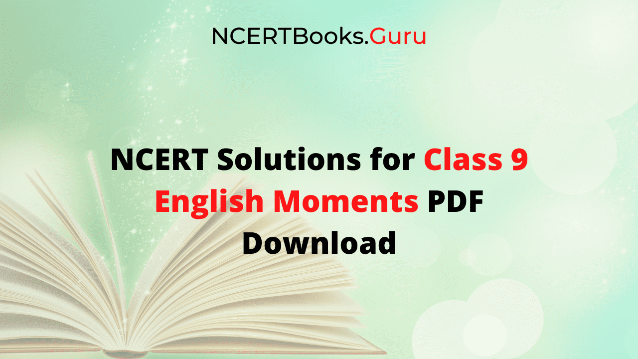 NCERT Solutions for Class 9 English Moments PDF Download