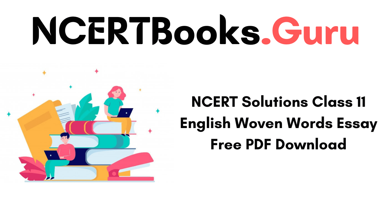 NCERT Solutions Class 11 English Woven Words Essay Free PDF Download
