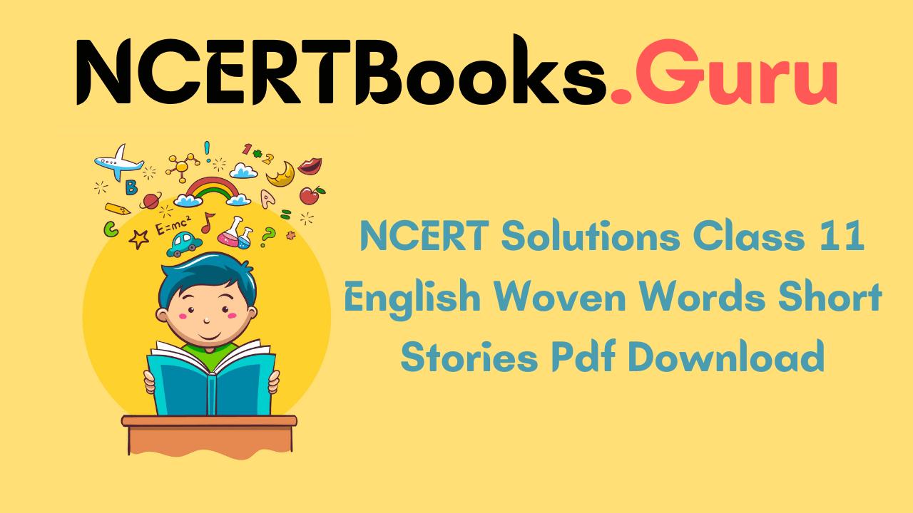 NCERT Solutions Class 11 English Woven Words Short Stories Pdf