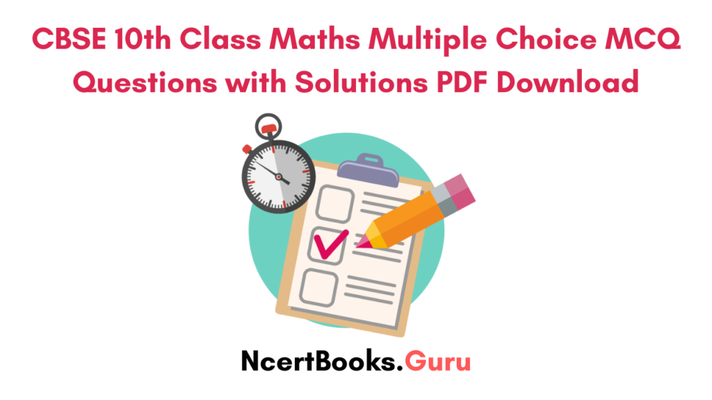 CBSE 10th Class Maths Multiple Choice MCQ Questions with Solutions PDF Download