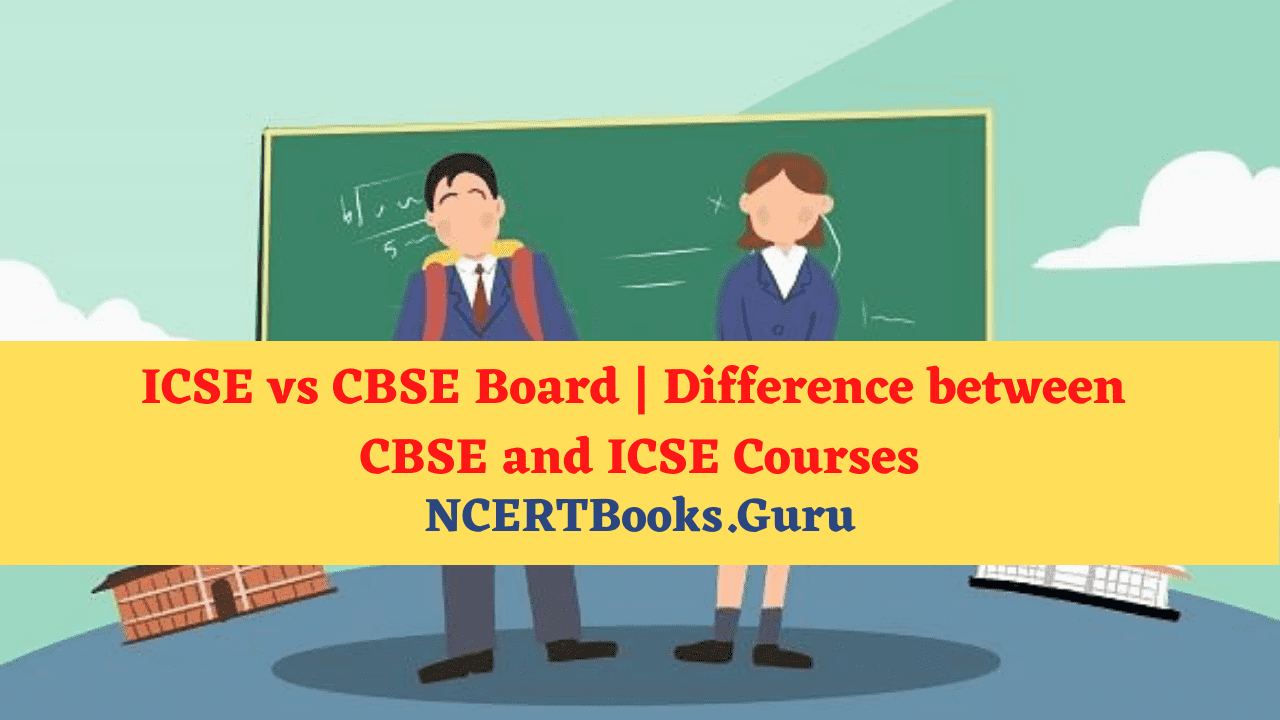Difference between CBSE and ICSE Courses