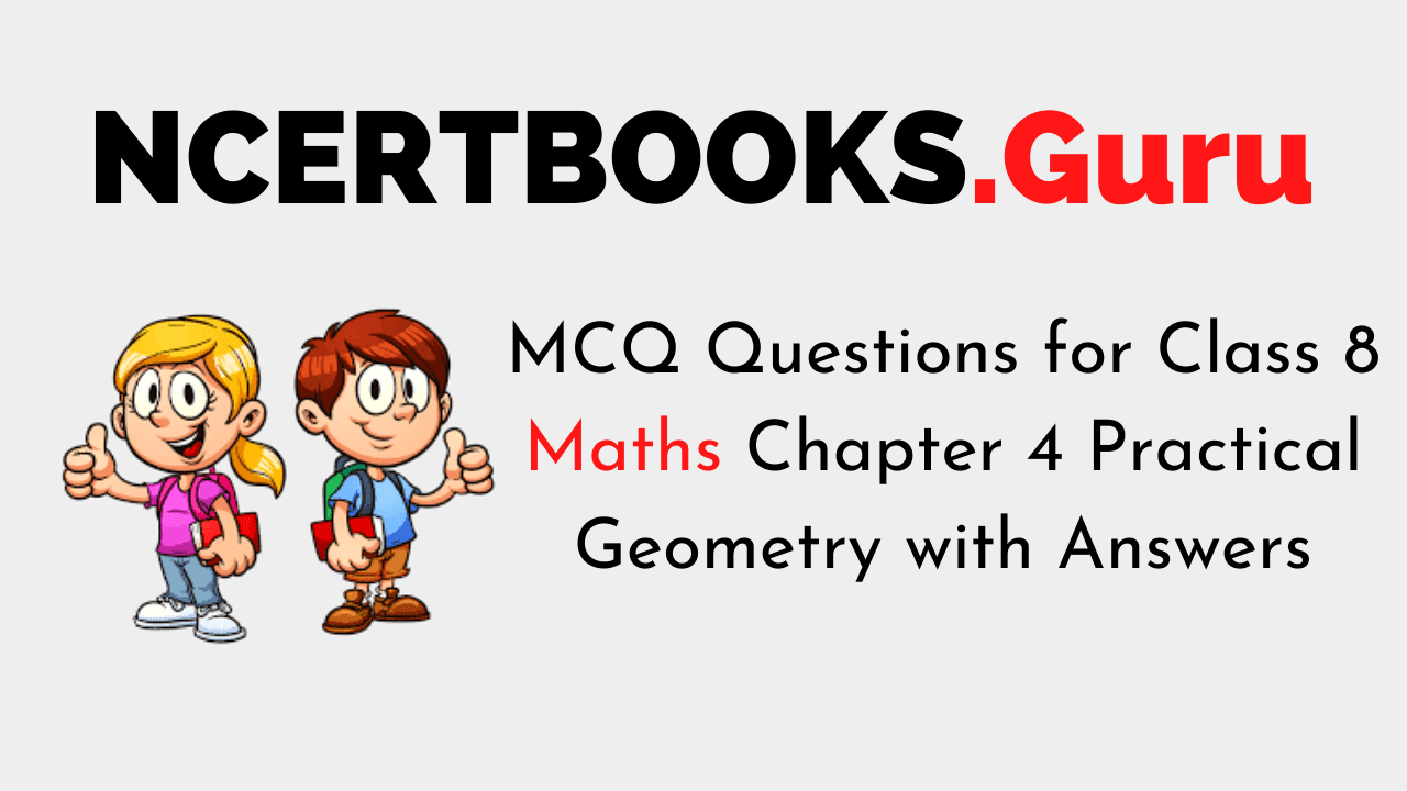 MCQ Questions for Class 8 Maths Chapter 4 Practical Geometry with Answers