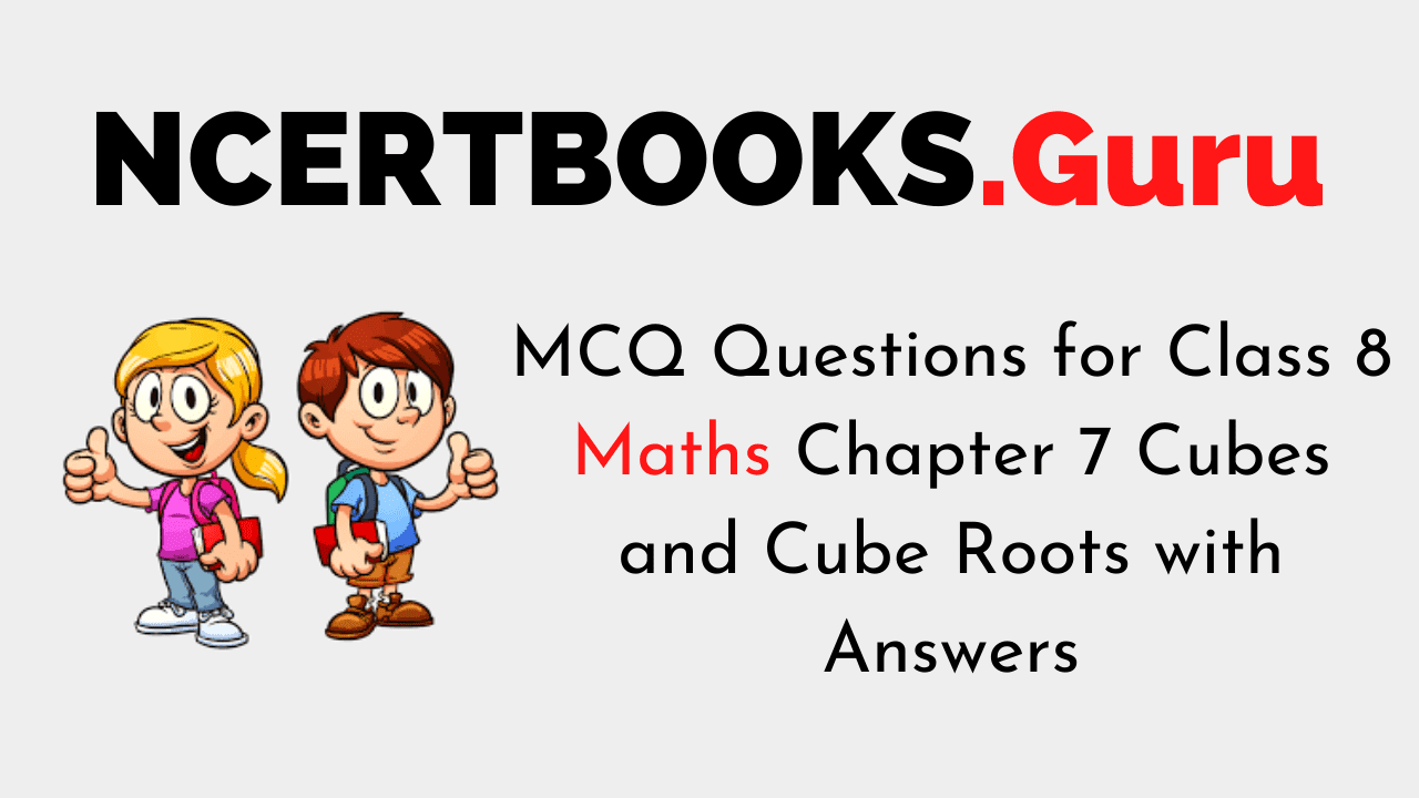 MCQ Questions for Class 8 Maths Chapter 7 Cubes and Cube Roots with Answers