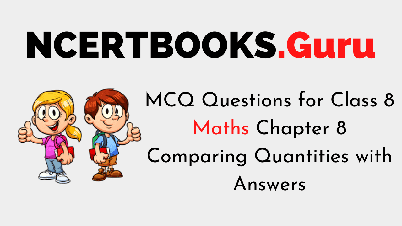 MCQ Questions for Class 8 Maths Chapter 8 Comparing Quantities with Answers