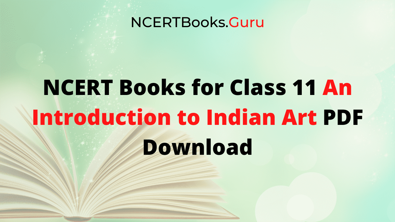 NCERT Books for Class 11 An Introduction to Indian Art PDF Download
