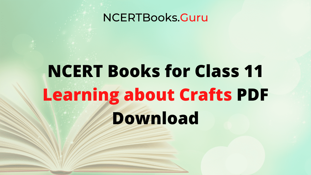 NCERT Books for Class 11 Learning about Crafts PDF Download