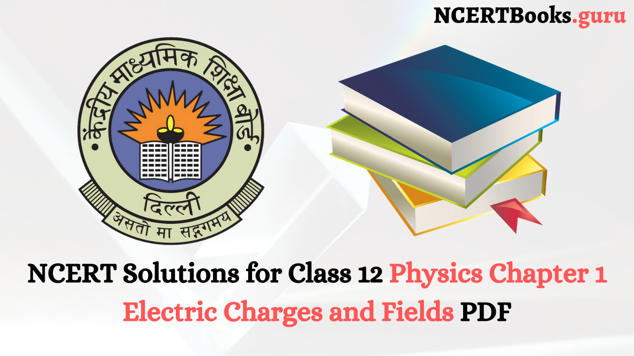 NCERT Solutions for Class 12 Physics Chapter 1