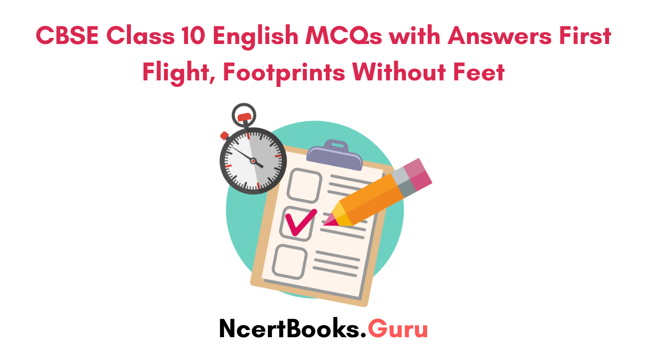 CBSE Class 10 English MCQs with Answers First Flight, Footprints Without Feet