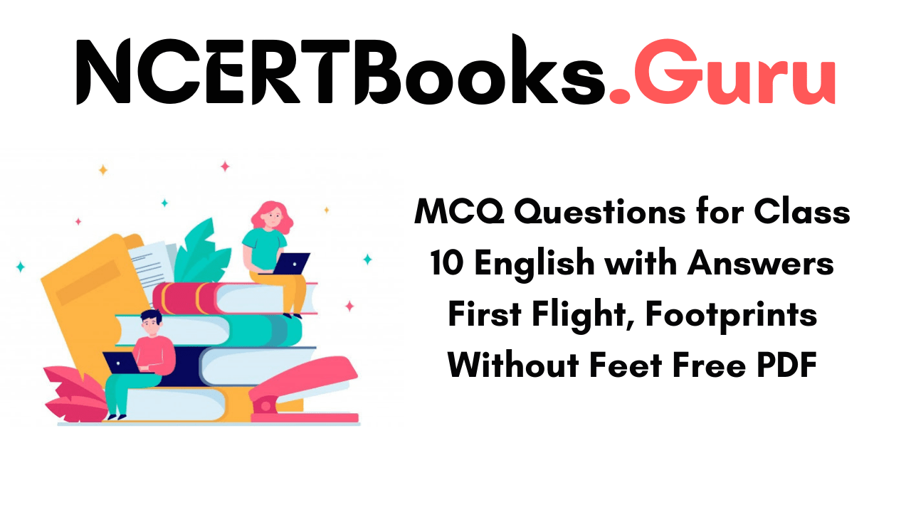 MCQ Questions for Class 10 English with Answers First Flight, Footprints Without Feet Free PDF