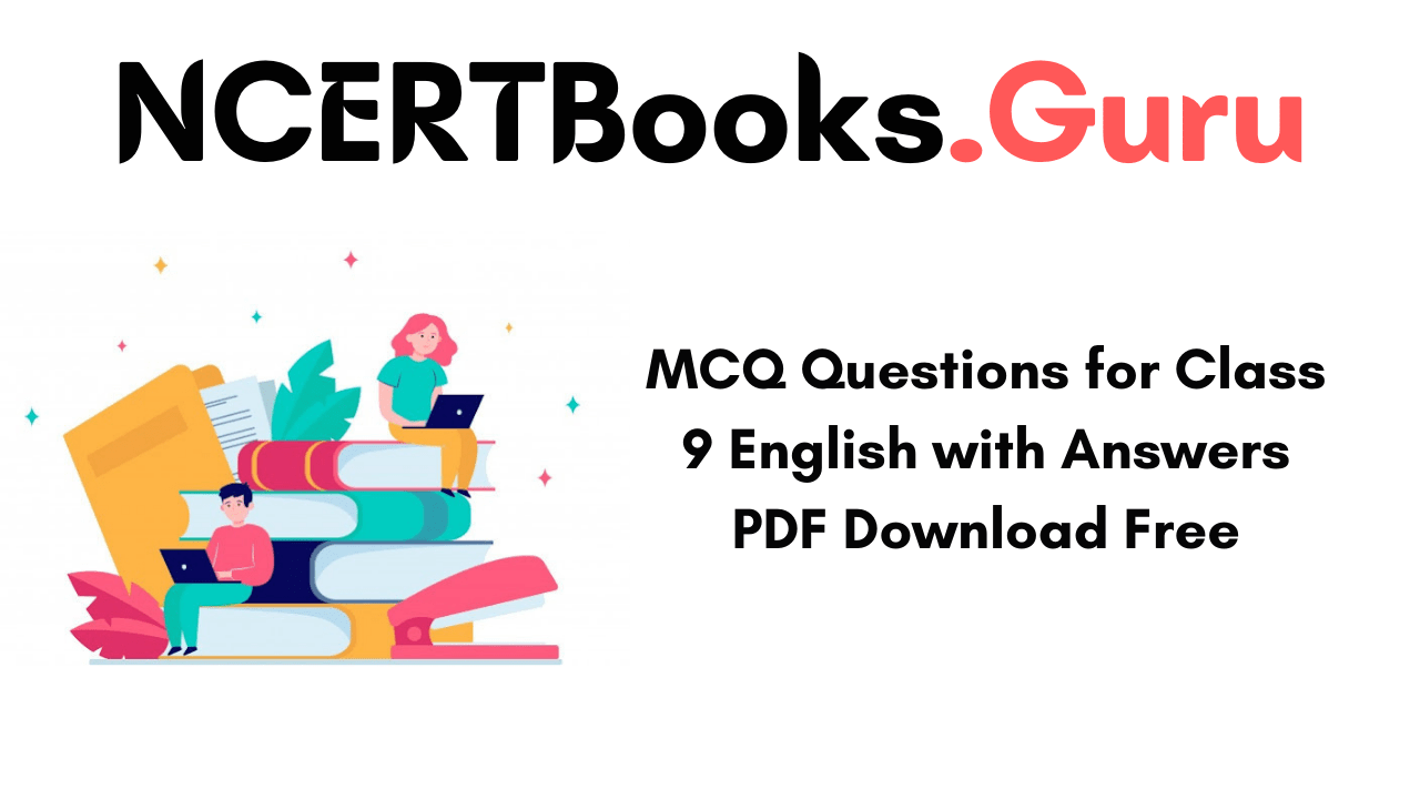 MCQ Questions for Class 9 English with Answers