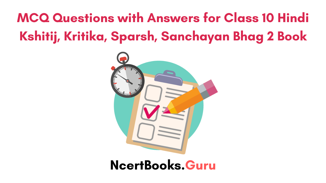 MCQ Questions with Answers for Class 10 Hindi Kshitij, Kritika, Sparsh, Sanchayan Bhag 2 Book