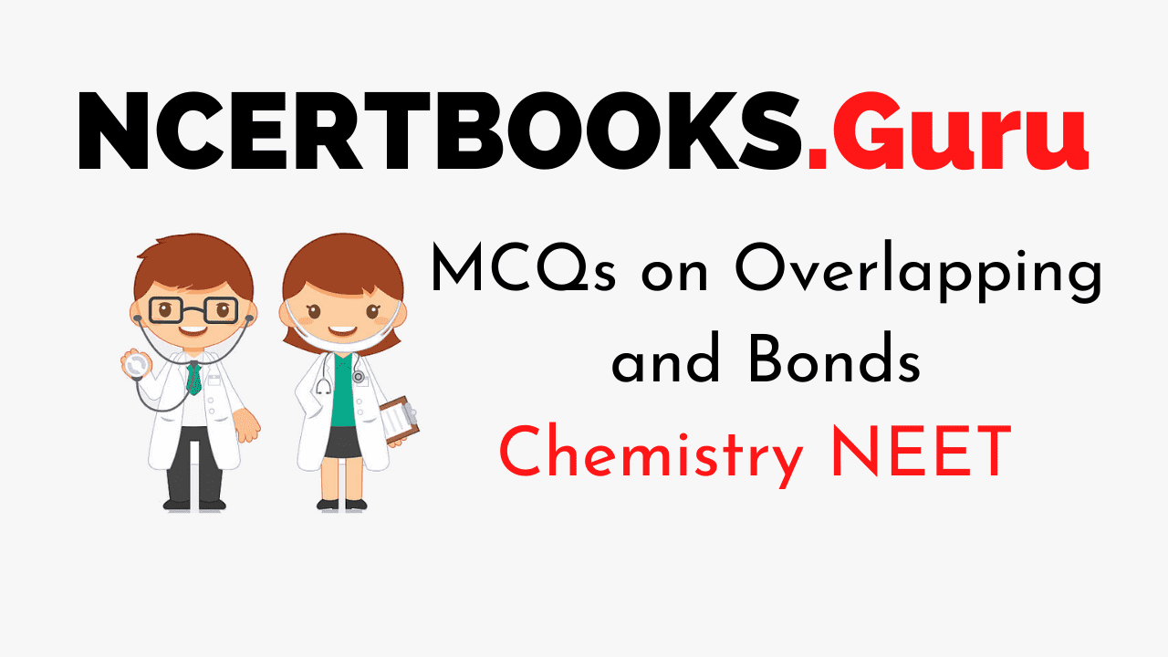 MCQs on Overlapping and Bonds for NEET