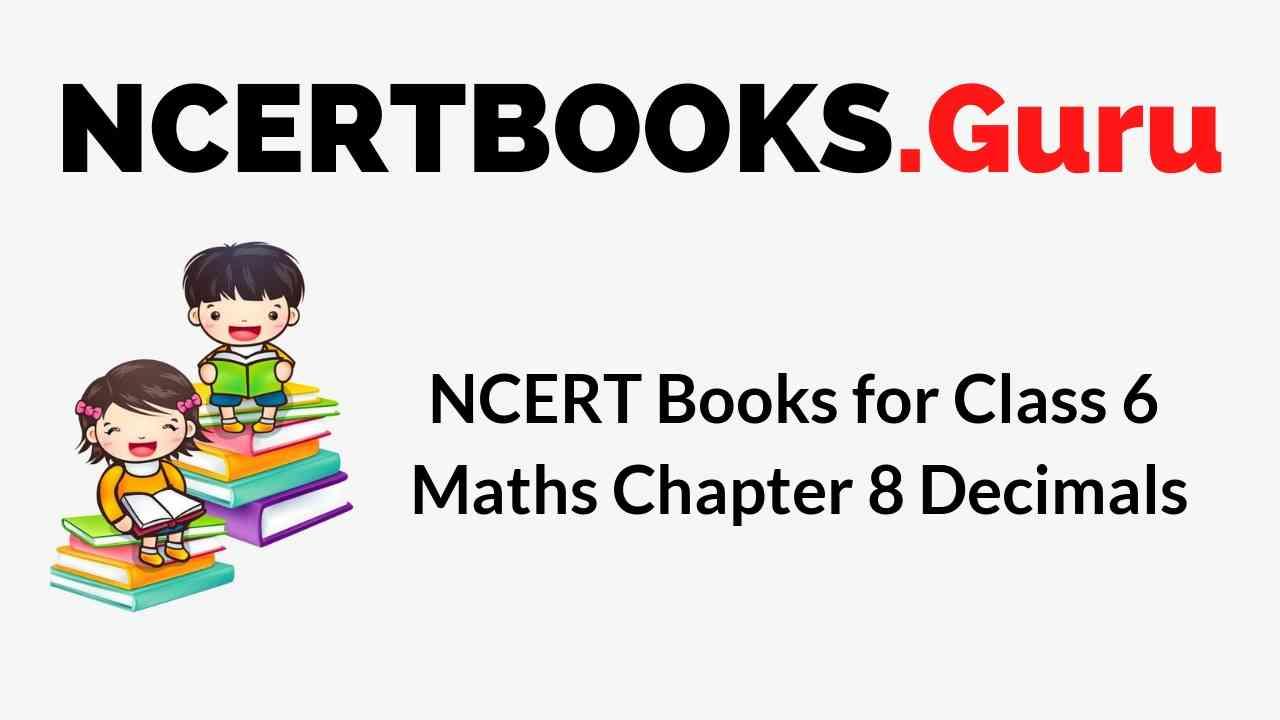NCERT Books for Class 6 Maths Chapter 8 Decimals PDF Download
