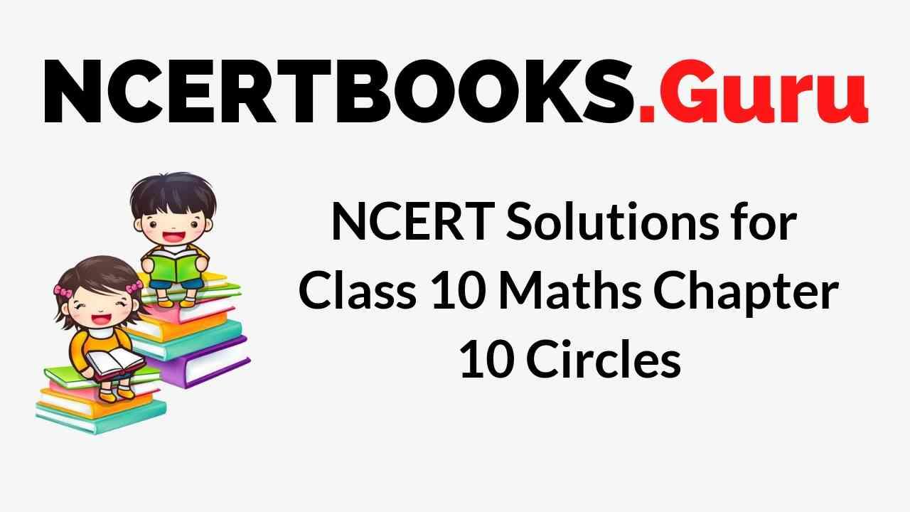 NCERT Solutions for Class 10 Maths Chapter 10 Circles