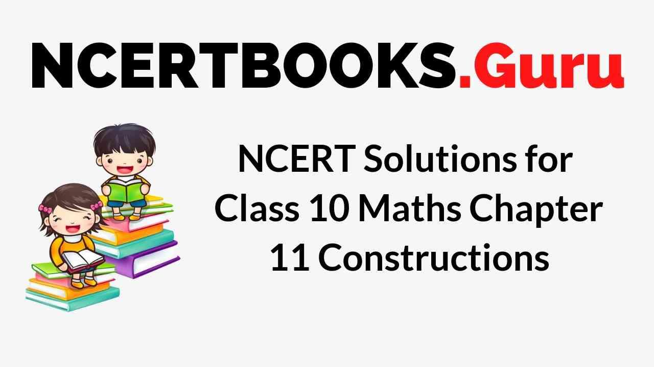 NCERT Solutions for Class 10 Maths Chapter 11 Constructions