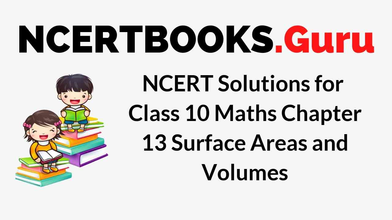 NCERT Solutions for Class 10 Maths Chapter 13 Surface Areas and Volumes