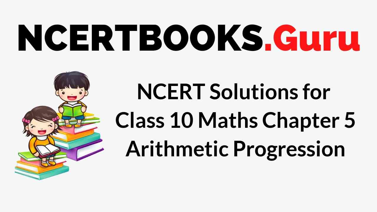 NCERT Solutions for Class 10 Maths Chapter 5 Arithmetic Progression