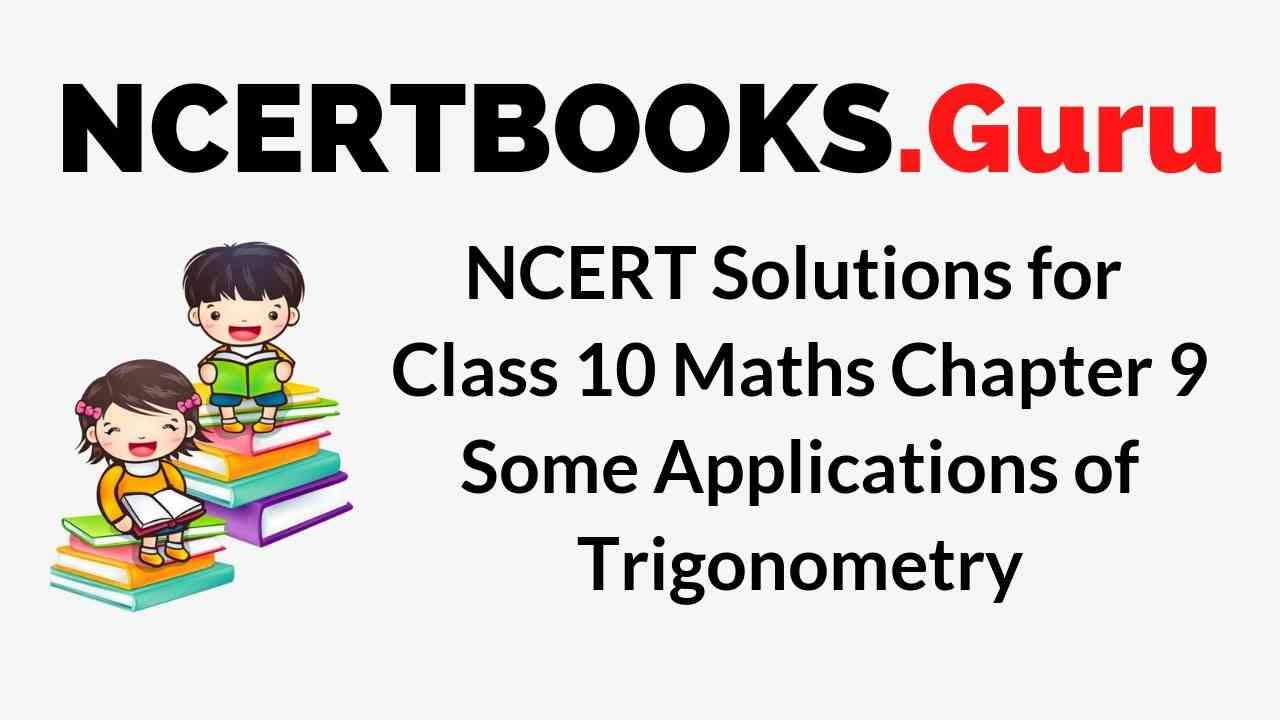 NCERT Solutions for Class 10 Maths Chapter 9 Some Applications of Trigonometry