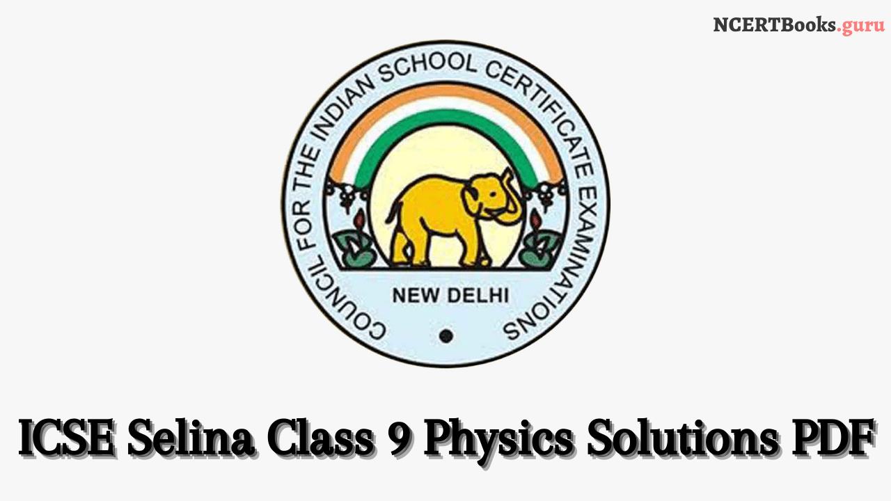 ICSE Selina Class 9 Physics Solutions pdf