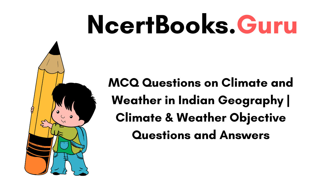 MCQ Questions on Climate and Weather in Indian Geography
