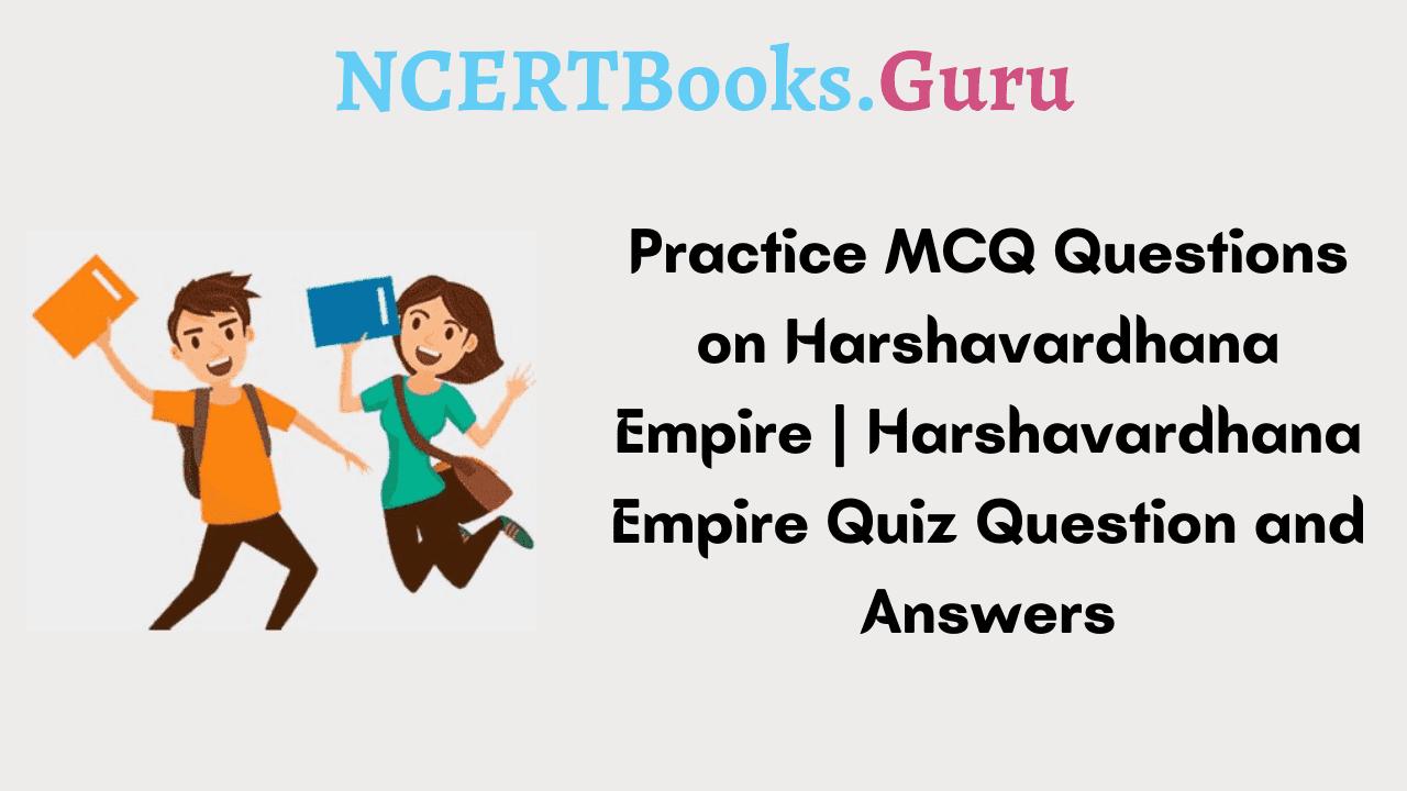 MCQ Questions on Harshavardhana Empire