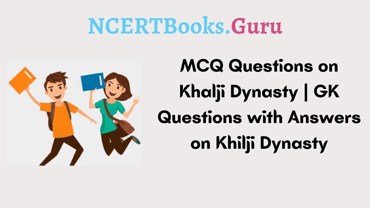 MCQ Questions on Khalji Dynasty