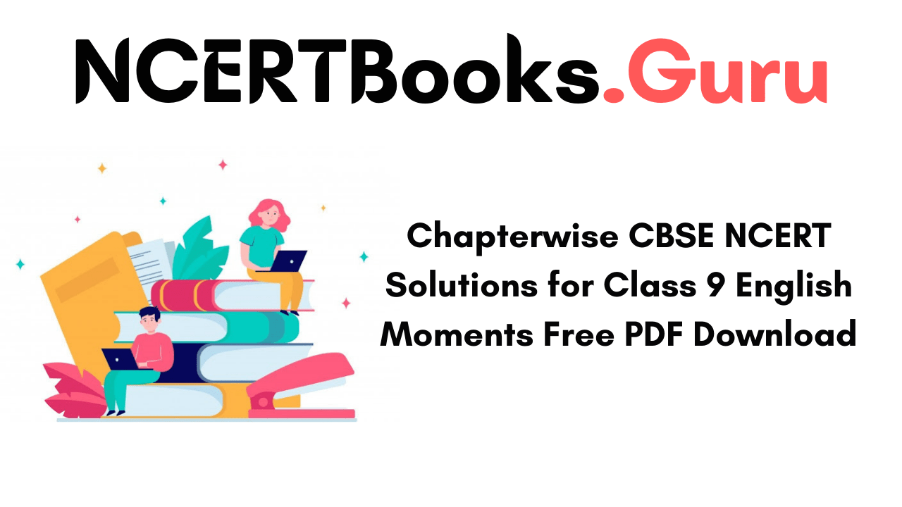 Chapterwise CBSE NCERT Solutions for Class 9 English Moments Free PDF Download