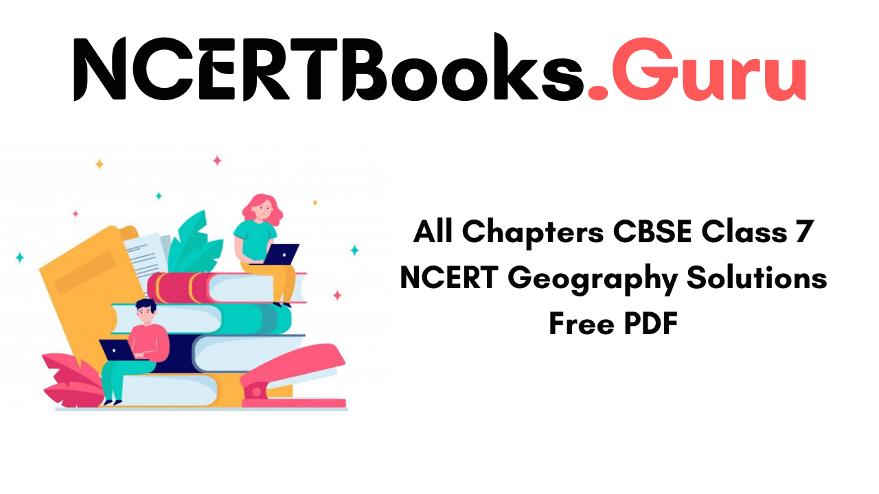 NCERT Class 7 Geography Solutions PDF