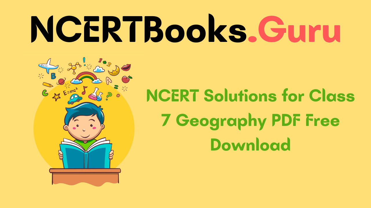 NCERT Solutions for Class 7 Geography PDF Free Download