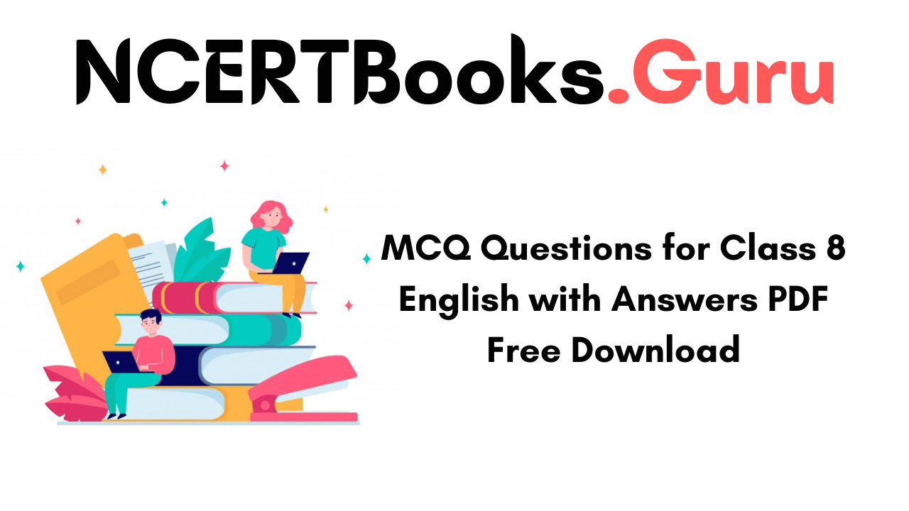 MCQ Questions for Class 8 English with Answers